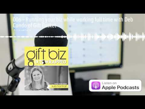 006 – Running your biz while working full time with Deb Condo of Gift Basket Junction