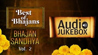 Popular Bhajans - Bhajan Sandhya (Vol 2) | Top Devotional Songs | Audio Jukebox