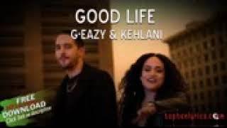 Liriklagu Good Life - G-EAZY & KEHLANI