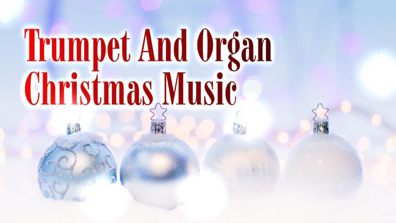 Trumpet And Organ Christmas Music 1 Hours Traditional Christmas Carols Youtube