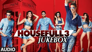 HOUSEFULL 3 Full Songs (AUDIO JUKEBOX)