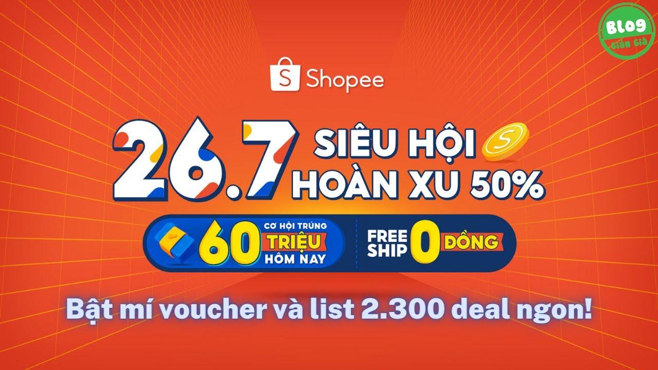 Shopee 26.7 này có gì? Bật mí mã giảm giảm Shopee và list 2.300 deals ngon dịp Shopee 26.7