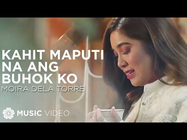 Moira Dela Torre - Kahit Maputi Na Ang Buhok Ko (Official Music Video)