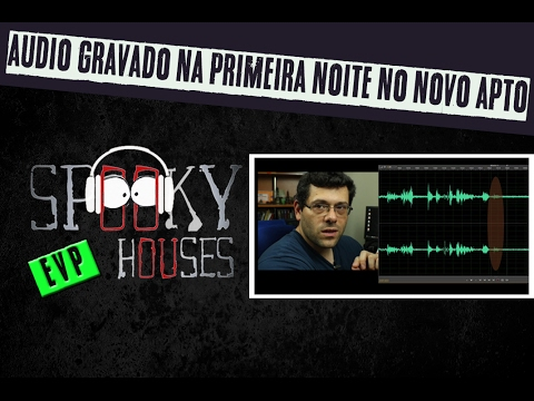 EVP - Episódio 14 - Áudio gravado na primeiro noite no novo apto