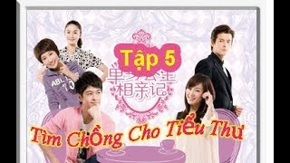 Tìm Chồng Cho Tiểu Thư   Tập 5   Phim Tâm Lý Hài Hước Trung Quốc   MPlus