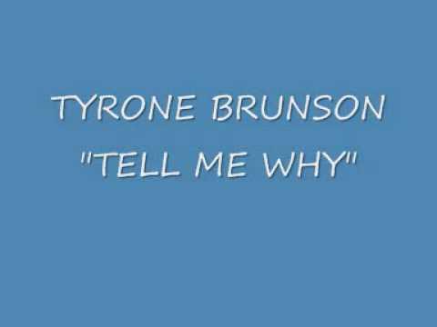 TYRONE BRUNSON TELL ME WHY.wmv
