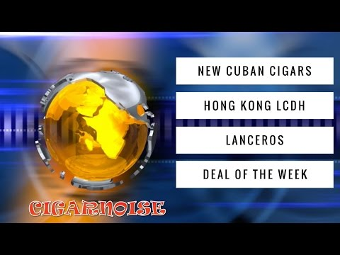CigarNoise Weekly New Cuban Cigars, Hong Kong LCDH, Lancero Talk, Deal of the Week