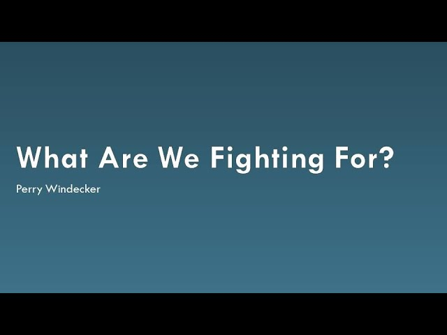 What Are We Fighting For?