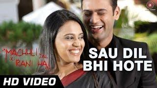 Sau Dil Bhi Hote Full Video HD | Machhli Jal Ki Rani Hai | Bhanu Uday & Swara Bhaskar
