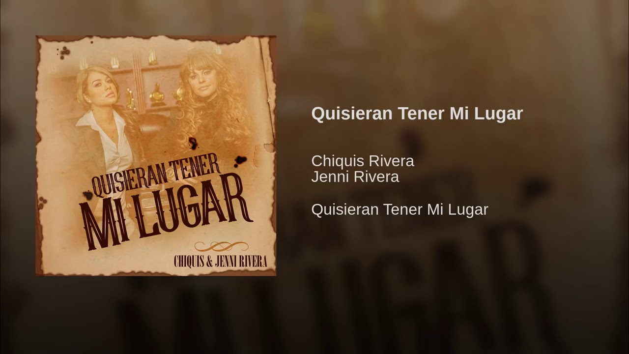 Chiquis Rivera, Jenni Rivera - Quisieran Tener Mi Lugar ...