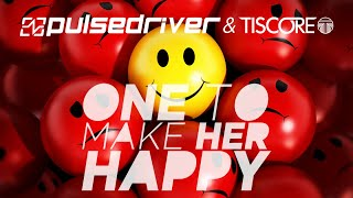 Pulsedriver & Tiscore - One To Make Her Happy