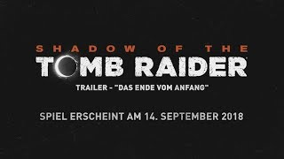 "SHADOW OF THE TOMB RAIDER - ""Das Ende vom Anfang"" Trailer"