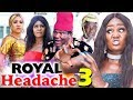 ROYAL HEADACHE SEASON 3 - (New Movie) 2019 Latest Nigerian Nollywood Movie Full HD