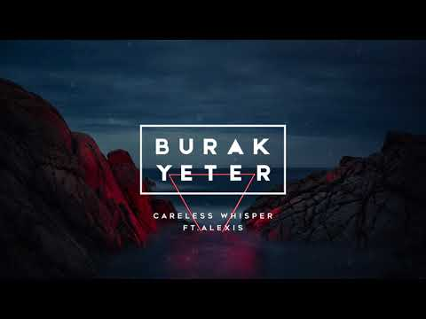 Burak Yeter - Careless Whisper Ft.Alexis