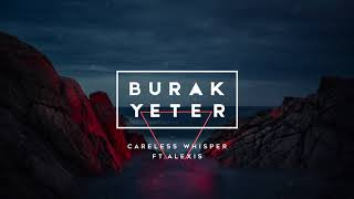Download Burak Yeter - Careless Whisper Ft.Alexis Mp3 and Videos