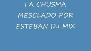 LA CHUSMA MIX MESCLADO POR ESTEBAN DJ MIX