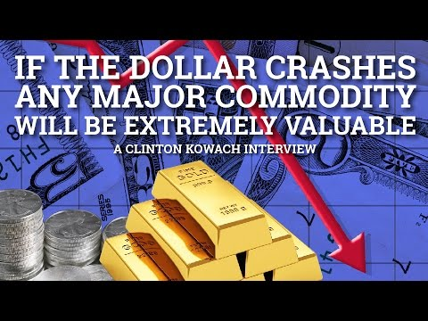 Major Commodities to Shoot up When Dollar Crashes - Clinton Kowach