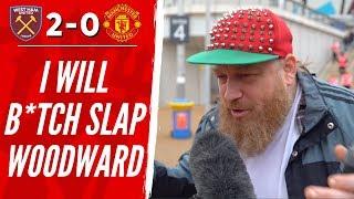 I Will B*tch Slap Woodward! West Ham 2-0 Man United
