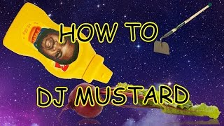 HOW TO DJ MUSTARD