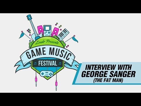 Special Interview with George Sanger (The Fat Man) - Loudr Game Music Festival Series