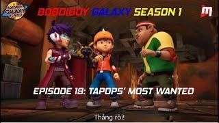 (Vietsub) Boboiboy Galaxy Season 1 Episode 19 - TAPOPS' Most Wanted