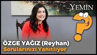 Yemin Dizisinin Reyhan'ı Özge Yağız Sorularınızı Yanıtladı!
