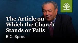 R.C. Sproul: The Article on Which the Church Stands or Falls