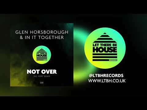 Glen Horsborough & In It Together - Not Over (Original Mix)