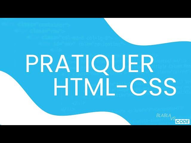 PRATIQUONS HTML & CSS ! [10 Exercices] #BlablaVsCode