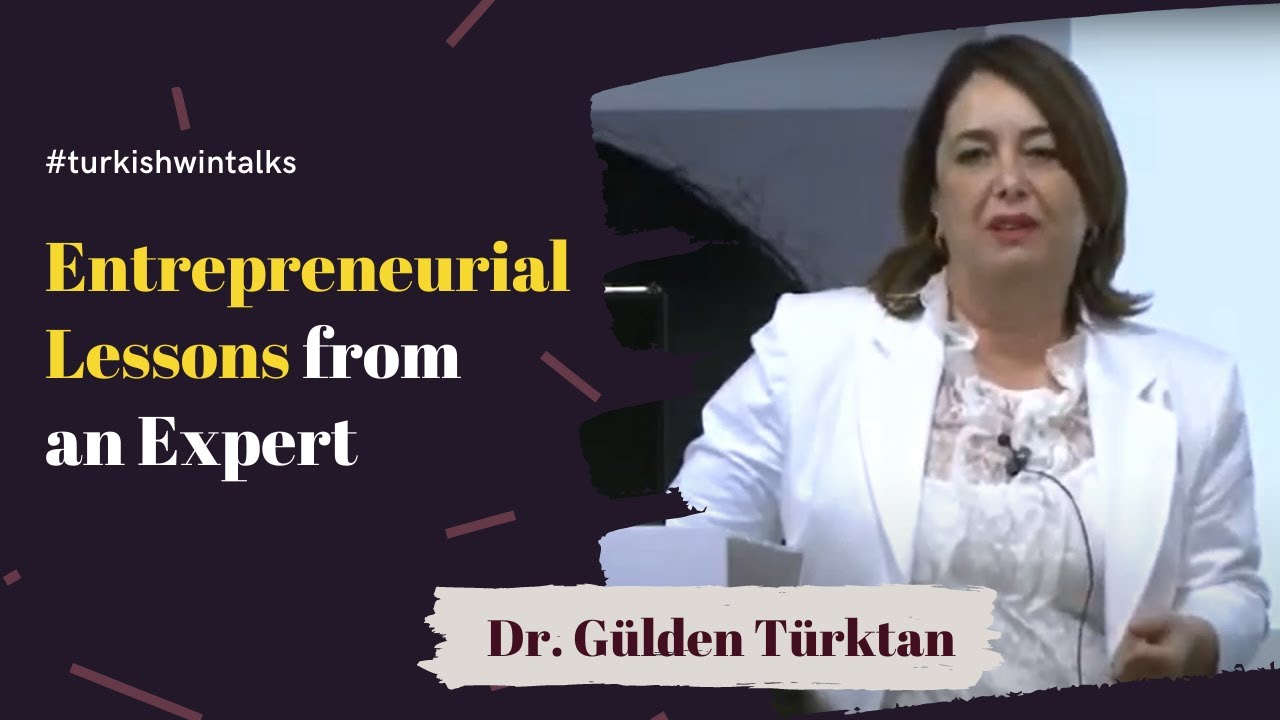 Dr. Gülden Türktan | Entrepreneurial Lessons from an Expert