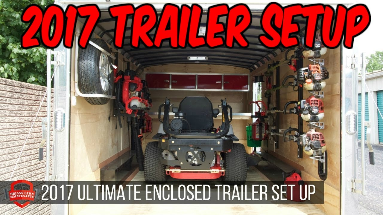 2017 Ultimate Lawn Care Enclosed Trailer Setup What