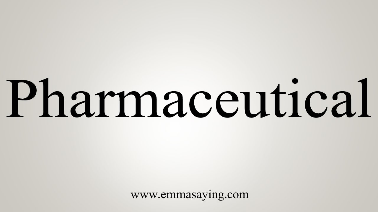 How To Say Pharmaceutical