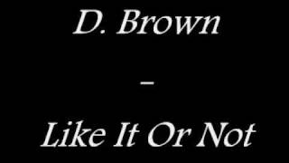 Watch D Brown Like It Or Not video