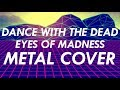 Dance With The Dead Eyes Of Madness Metal Cover mp3