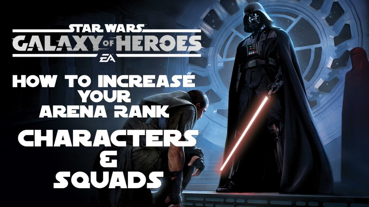 Star Wars Galaxy Of Heroes How To Increase Your Arena Rank Part II  Characters & Squads