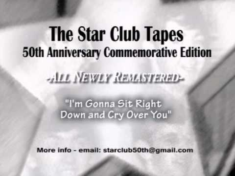 I'm Gonna Sit Right Down and Cry Over You - Star Club Tapes remaster