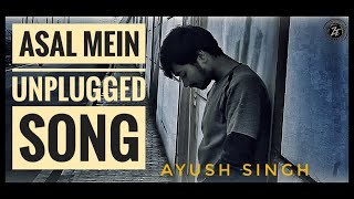 Asal Mein - Darshan Raval Cover Unplugged Song by Ayush Singh   Zest Entertainment