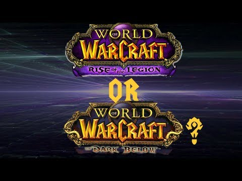 """The Dark Below vs. """"Rise of the Legion"""" , which one is the next WoW Xpac? (WoW Discussion)"""