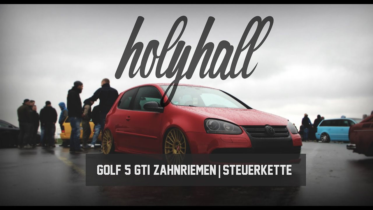 holyhall golf 5 gti zahnriemen steuerkette youtube