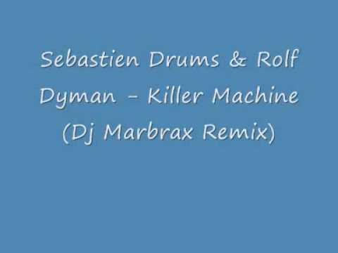 Sebastien Drums & Rolf Dyman - Killer Machine (Dj Marbrax Remix)