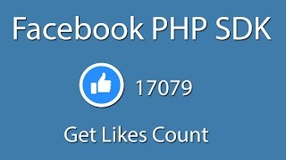 Facebook PHP SDK : Login And Get Likes Count From Posts- Curl - Facebook Graph API - Learn Quickly