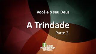 Você e o seu Deus - A trindade - Parte 2  | Escola dominical 24/01/21