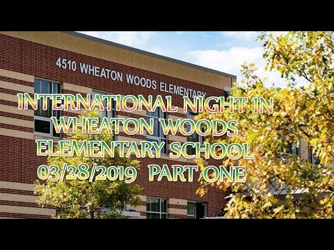 Wheaton woods elementary school internatonal night 03/28/2019 part one