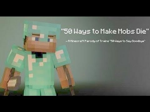 50 Ways to Make Mobs Die  A Minecraft Parody of Trains 50 Ways to Say Goode
