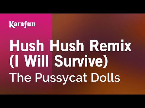 Karaoke Hush Hush Remix (I Will Survive) - The Pussycat Dolls *