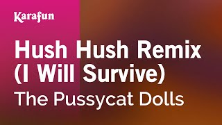 Karaoke Hush Hush Remix (I Will Survive - Cover of Gloria Gaynor) - The Pussycat Dolls *
