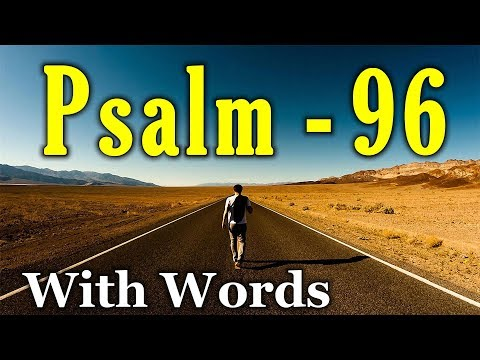 Psalm 96 - Sing to O Lord, All the Earth (With words - KJV)