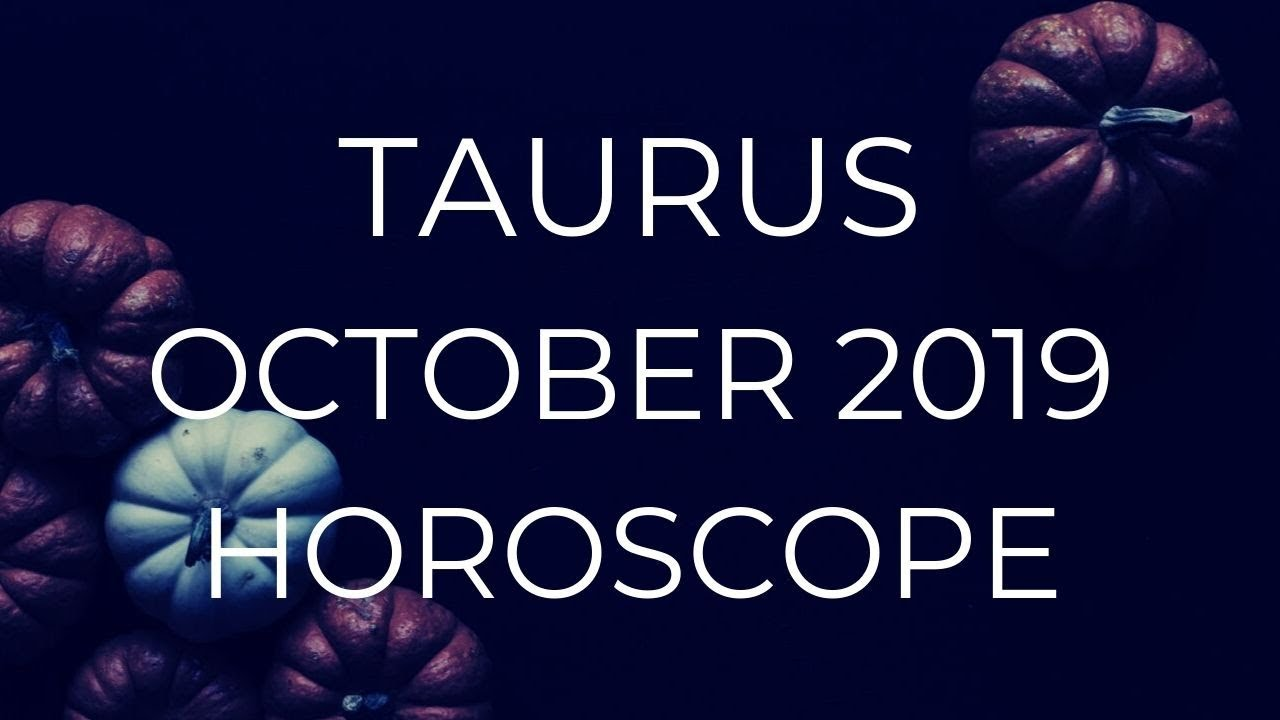 taurus astrology tarot horoscope october 2019