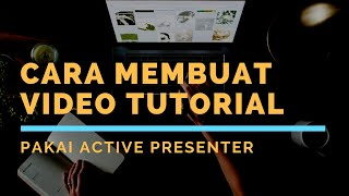 Cara Membuat Video Tutorial Pakai Active Presenter