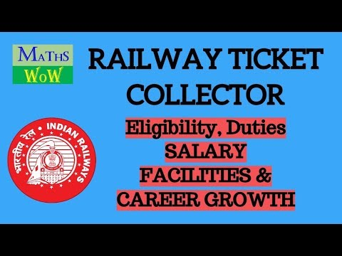 RAILWAY TICKET COLLECTOR (TTE, TC) JOB PROFILE, DUTIES, SALARY, BENEFITS AND CAREER GROWTH